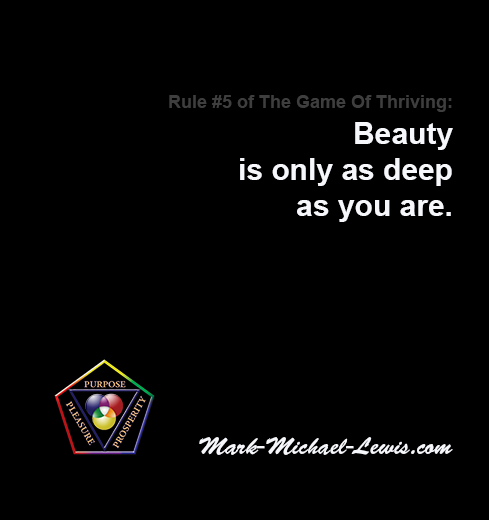 Beauty is only as deep as you are